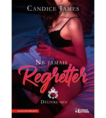 Ne jamais regretter Tome 1 - Délivre-moi - Candice James
