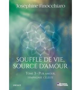 Souffle de vie, source d'amour 3 - Pur amour, symphonie céleste